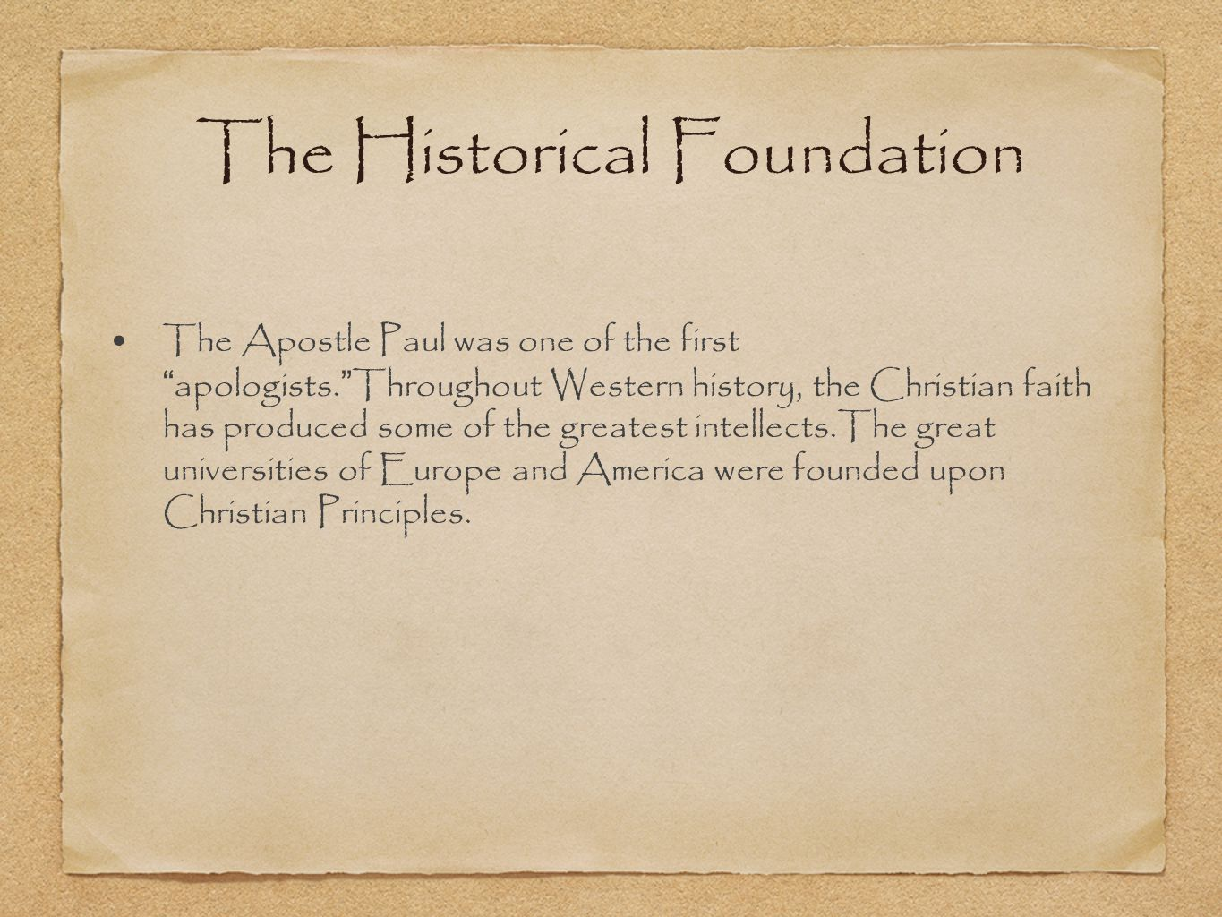 The Historical Foundation The Apostle Paul was one of the first apologists.