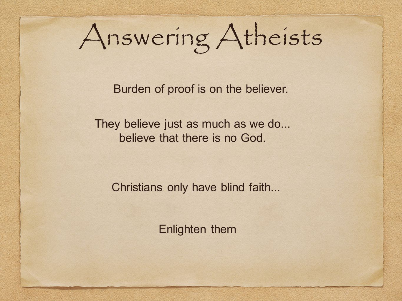 Burden of proof is on the believer. They believe just as much as we do...