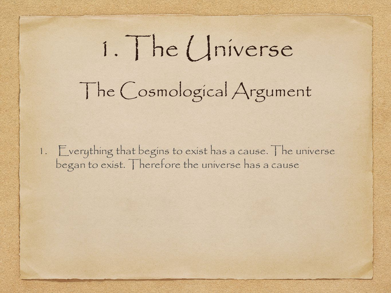1. The Universe 1. Everything that begins to exist has a cause.