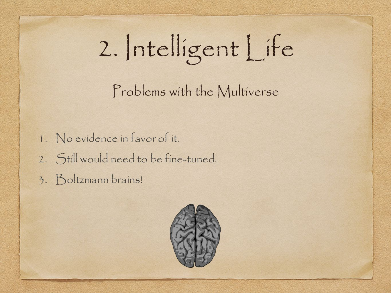 2. Intelligent Life 1.No evidence in favor of it.