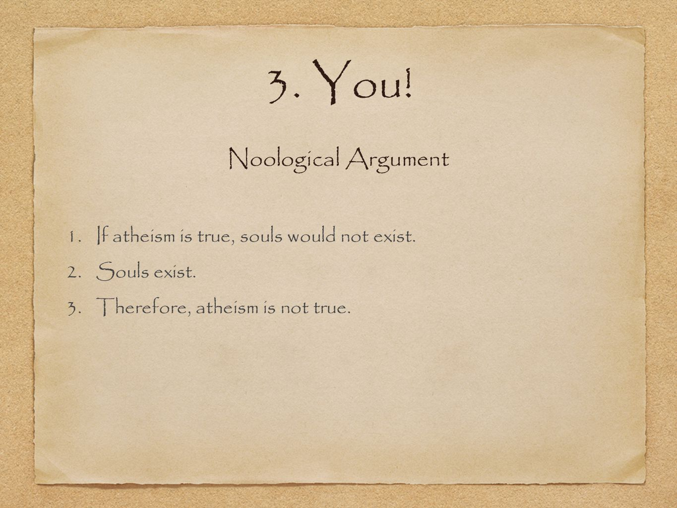 3. You. 1.If atheism is true, souls would not exist.