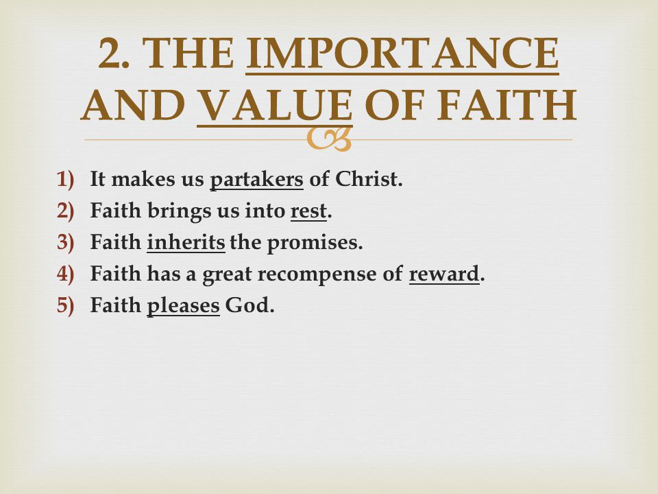  1) It makes us partakers of Christ. 2) Faith brings us into rest. 3)Faith inherits the promises. 4)Faith has a great recompense of reward. 5) Faith