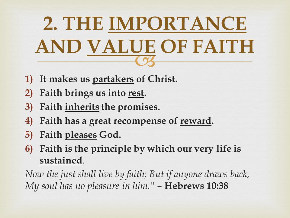 1) It makes us partakers of Christ. 2) Faith brings us into rest. 3)Faith inherits the promises. 4)Faith has a great recompense of reward. 5)Faith p
