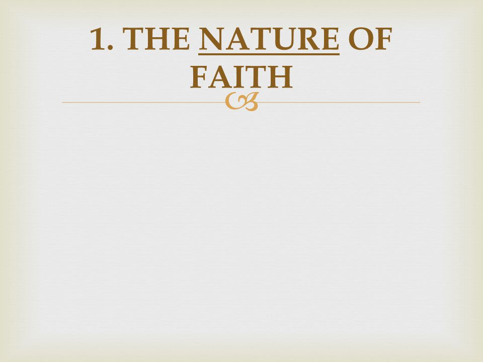  1. THE NATURE OF FAITH