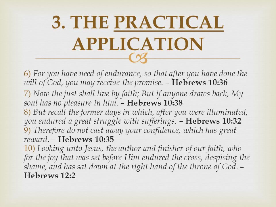  6) For you have need of endurance, so that after you have done the will of God, you may receive the promise. – Hebrews 10:36 7) Now the just shall l