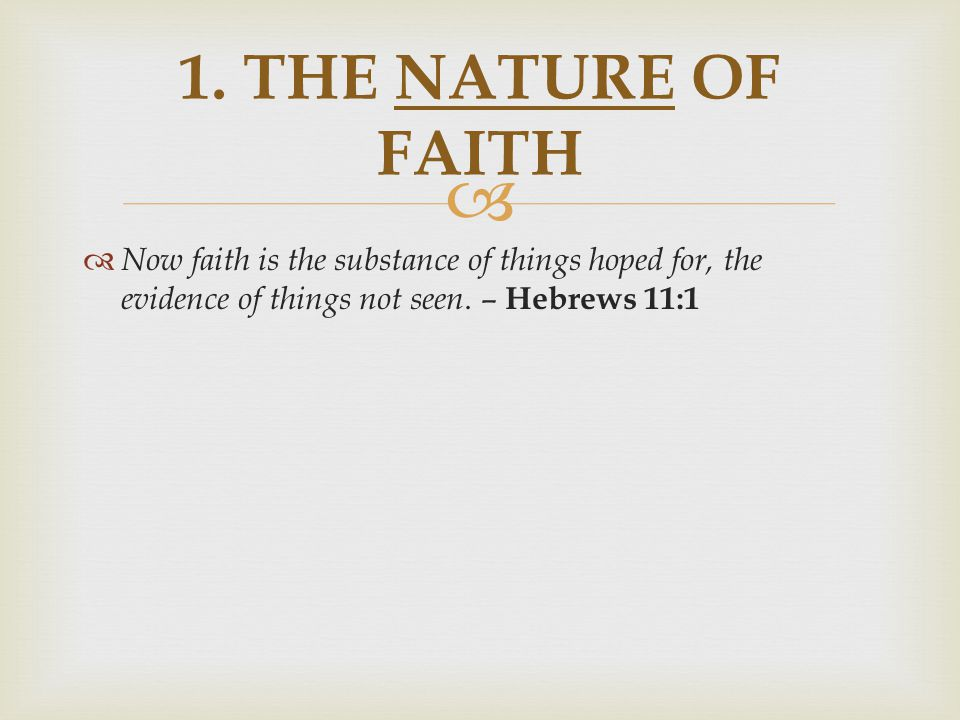   Now faith is the substance of things hoped for, the evidence of things not seen.