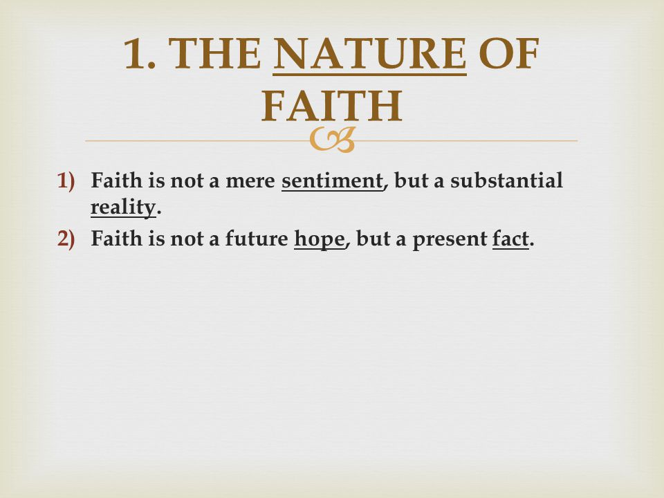  1) Faith is not a mere sentiment, but a substantial reality.