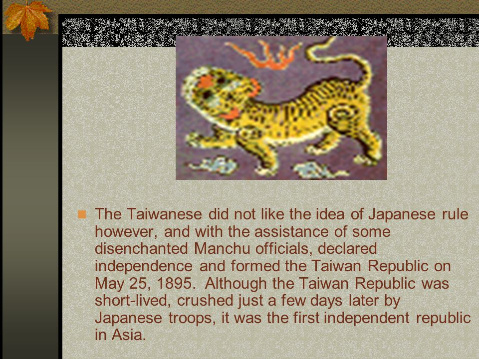 In 1895 Manchurian China lost the Sino- Japanese War, and Taiwan was ceded to Japan.