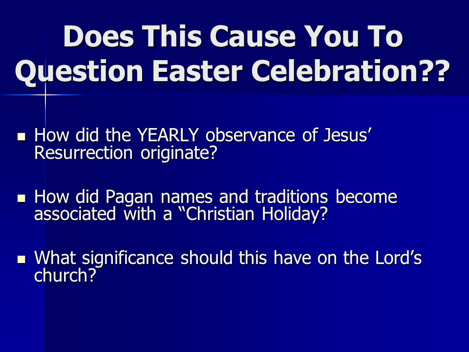Does This Cause You To Question Easter Celebration .