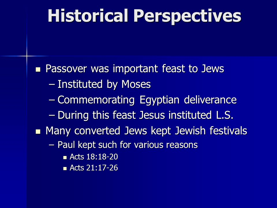 Historical Perspectives Passover was important feast to Jews Passover was important feast to Jews –Instituted by Moses –Commemorating Egyptian deliverance –During this feast Jesus instituted L.S.
