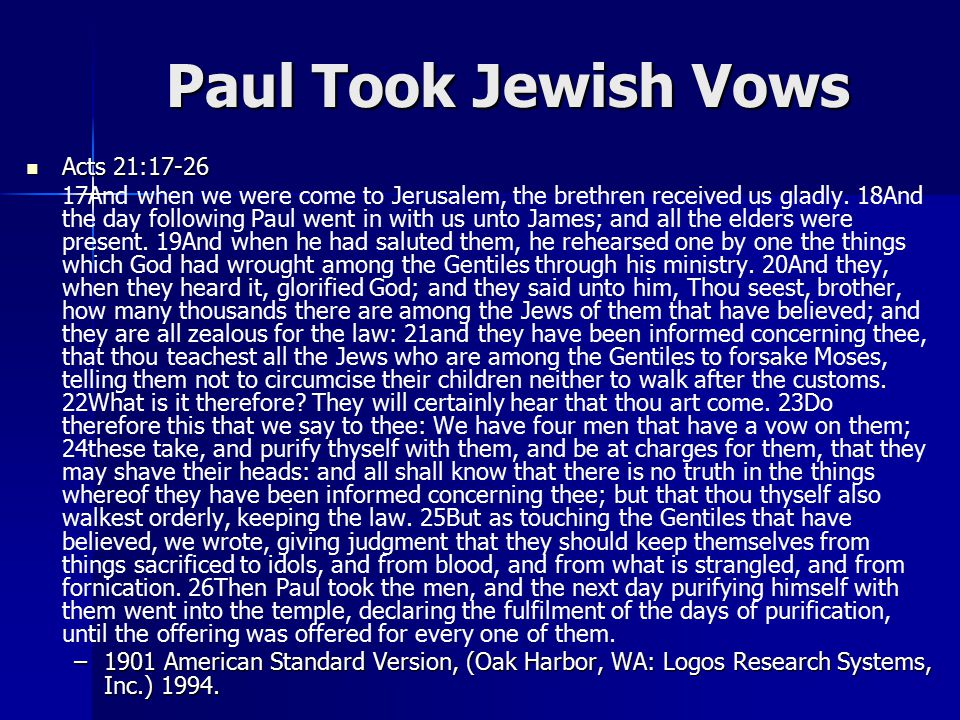 Paul Took Jewish Vows Acts 21:17-26 Acts 21:17-26 17And when we were come to Jerusalem, the brethren received us gladly.