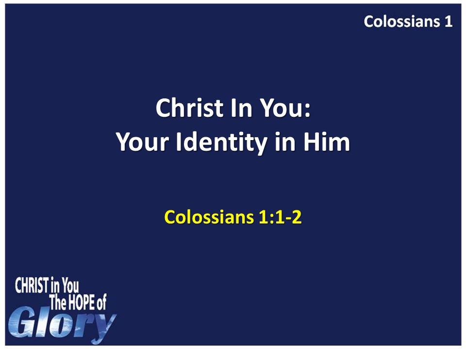 Christ In You: Your Identity in Him Colossians 1:1-2