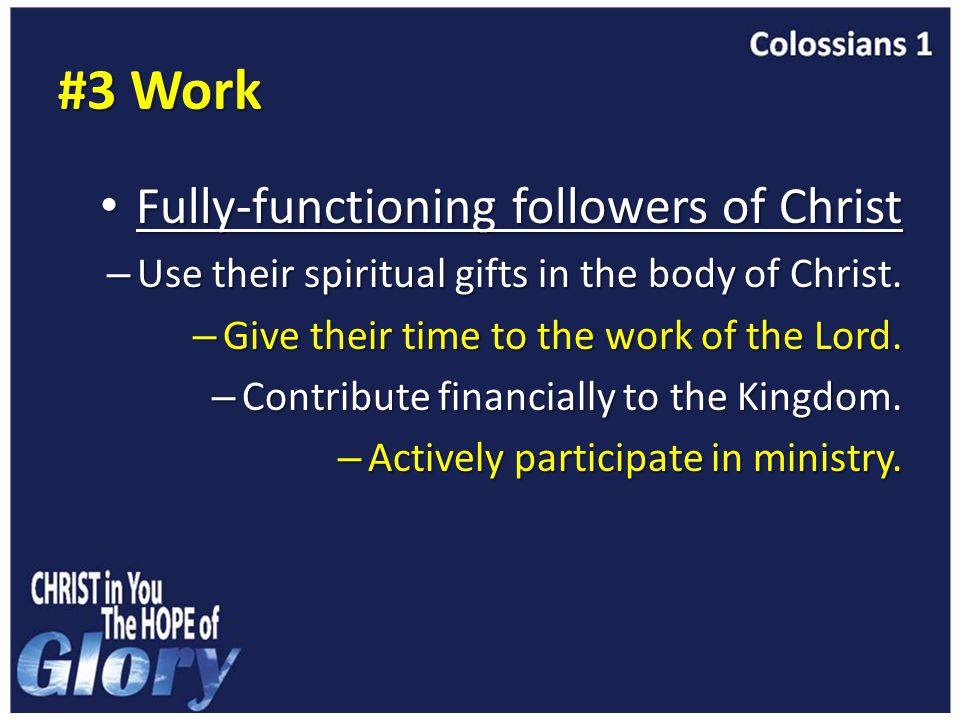 #3 Work Fully-functioning followers of Christ Fully-functioning followers of Christ – Use their spiritual gifts in the body of Christ.