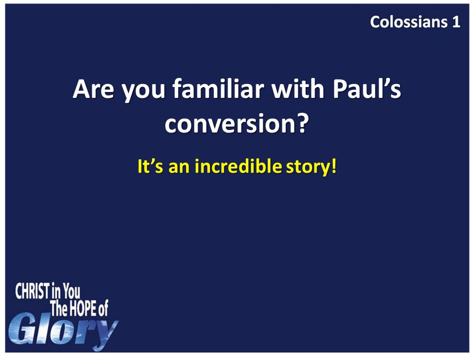 Are you familiar with Paul's conversion It's an incredible story!