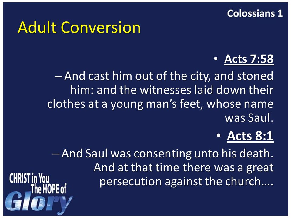 Adult Conversion Acts 7:58 Acts 7:58 – And cast him out of the city, and stoned him: and the witnesses laid down their clothes at a young man's feet, whose name was Saul.
