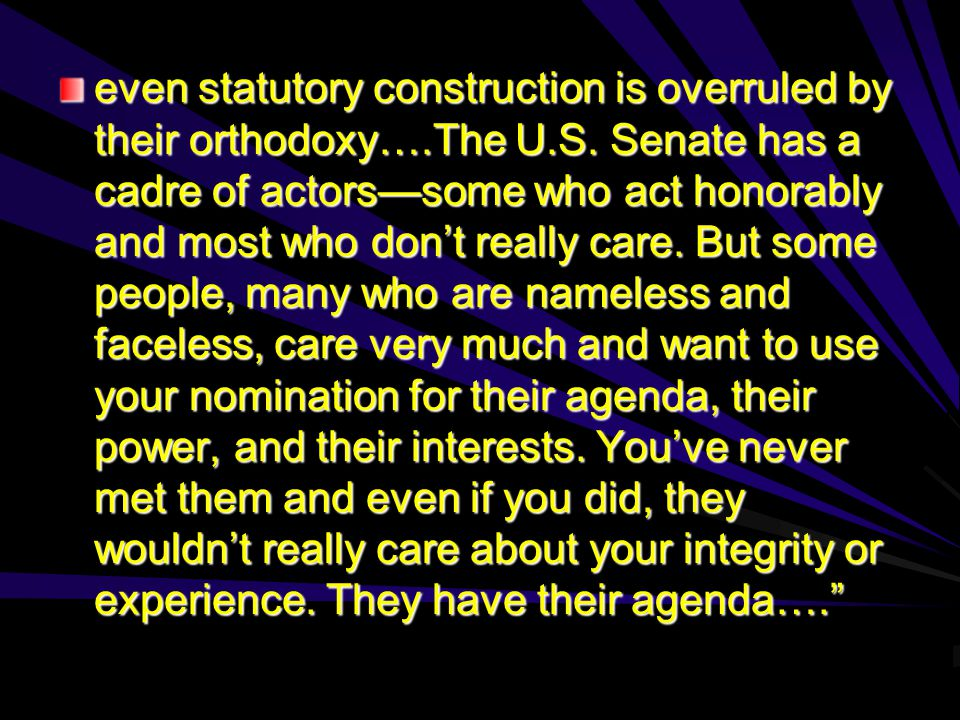 even statutory construction is overruled by their orthodoxy….The U.S. Senate has a cadre of actors—some who act honorably and most who don't really ca