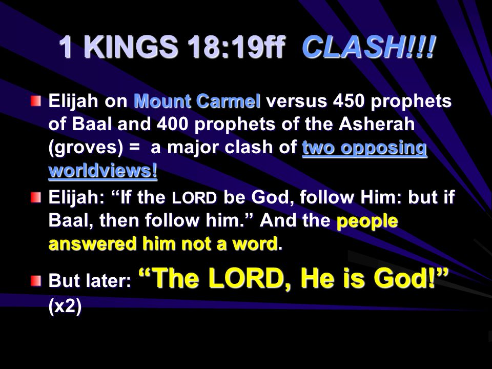 1 KINGS 18:19ff CLASH!!! Elijah on Mount Carmel versus 450 prophets of Baal and 400 prophets of the Asherah (groves) = a major clash of two opposing w