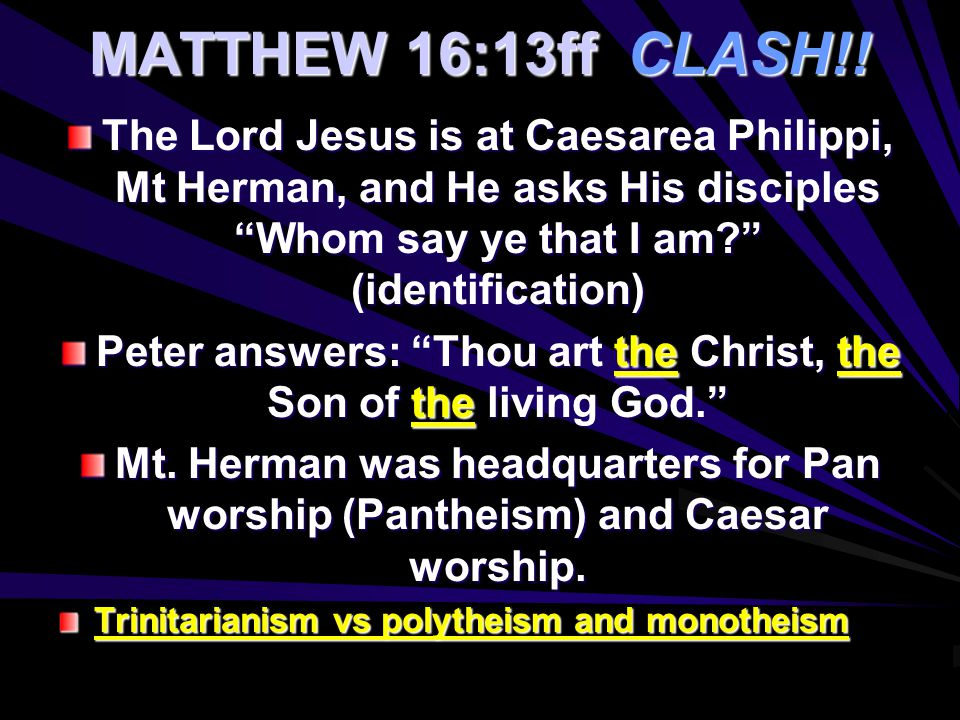 "MATTHEW 16:13ff CLASH!! The Lord Jesus is at Caesarea Philippi, Mt Herman, and He asks His disciples ""Whom say ye that I am?"" (identification) Peter a"