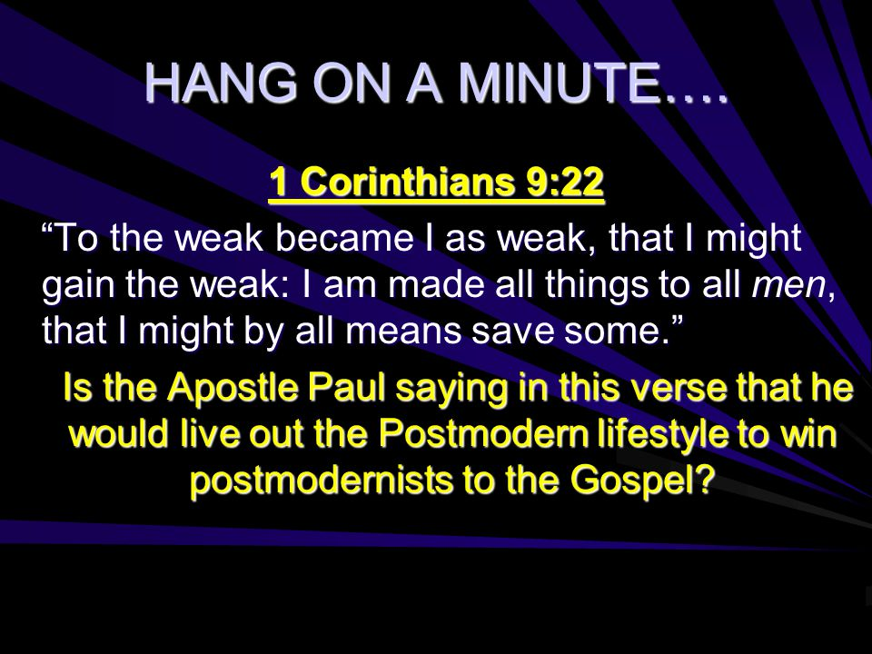 "HANG ON A MINUTE…. 1 Corinthians 9:22 ""To the weak became I as weak, that I might gain the weak: I am made all things to all men, that I might by all"