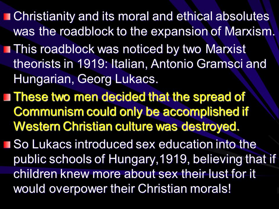 Christianity and its moral and ethical absolutes was the roadblock to the expansion of Marxism.