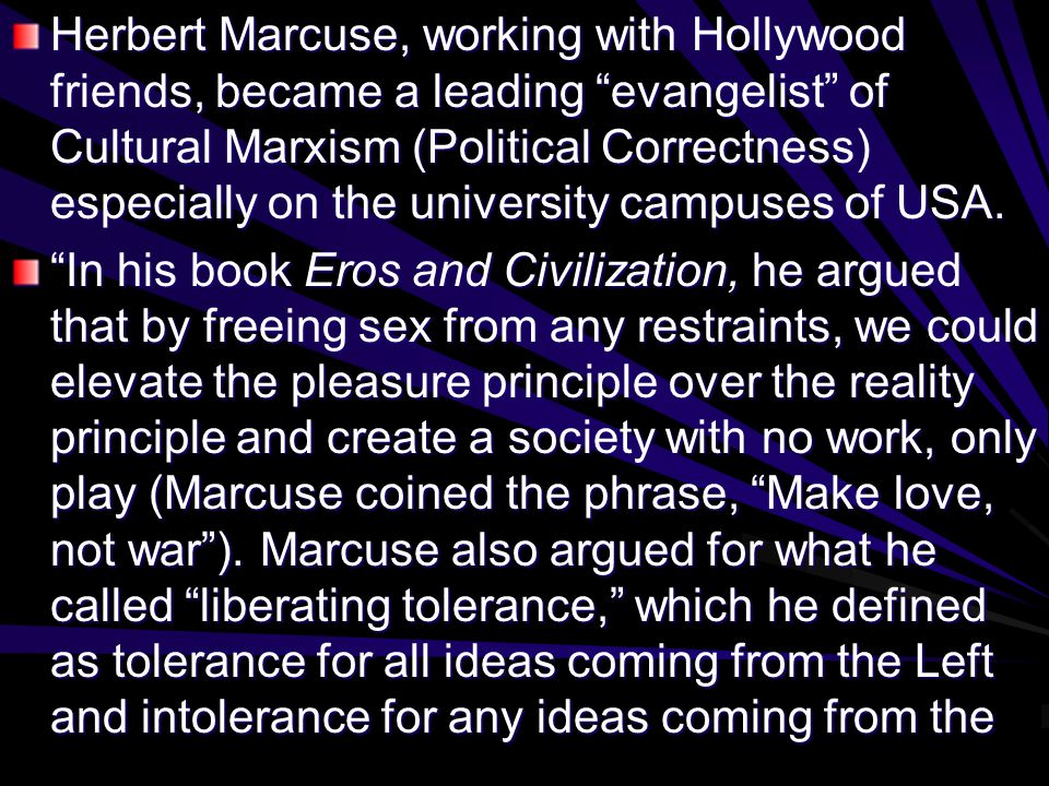 "Herbert Marcuse, working with Hollywood friends, became a leading ""evangelist"" of Cultural Marxism (Political Correctness) especially on the universit"