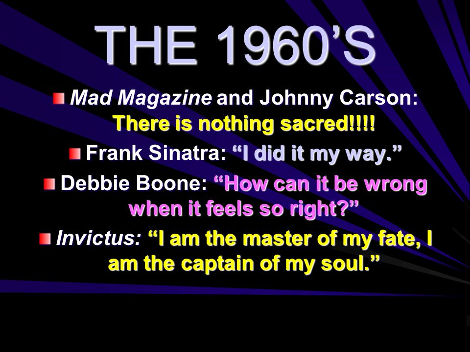 "THE 1960'S Mad Magazine and Johnny Carson: There is nothing sacred!!!! Frank Sinatra: ""I did it my way."" Debbie Boone: ""How can it be wrong when it fe"