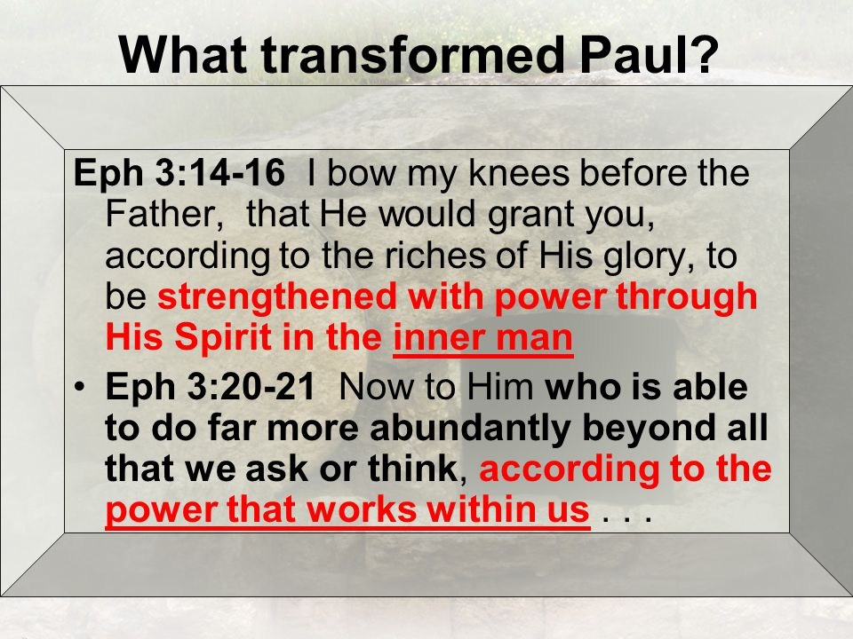 What transformed Paul.
