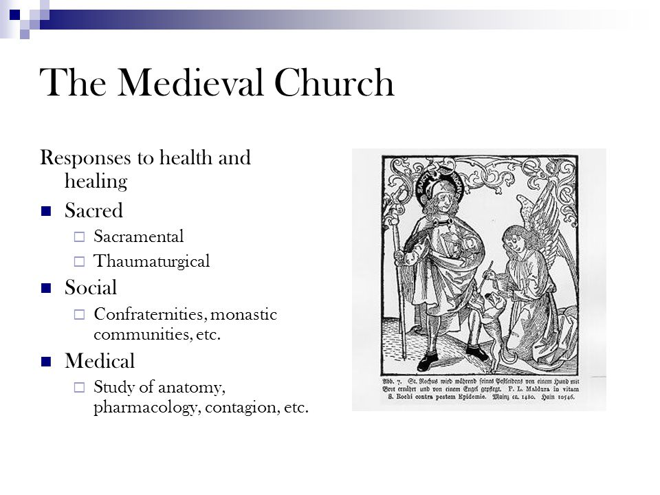 The Medieval Church Responses to health and healing Sacred  Sacramental  Thaumaturgical Social  Confraternities, monastic communities, etc. Medical