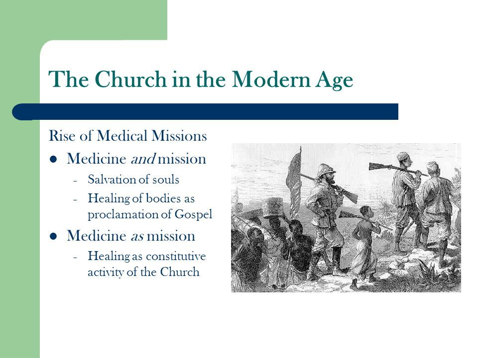 The Church in the Modern Age Rise of Medical Missions Medicine and mission – Salvation of souls – Healing of bodies as proclamation of Gospel Medicine