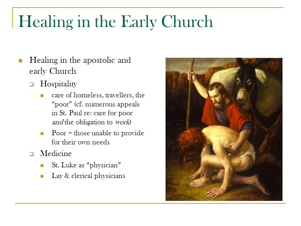 "Healing in the Early Church Healing in the apostolic and early Church  Hospitality care of homeless, travellers, the ""poor"" (cf. numerous appeals in"