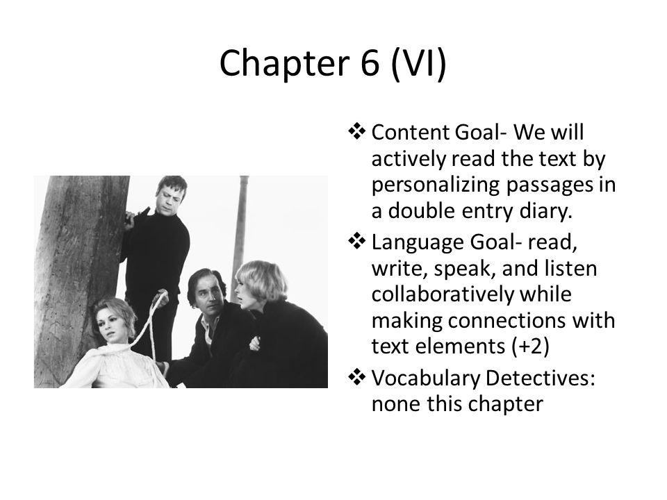 Chapter 6 (VI)  Content Goal- We will actively read the text by personalizing passages in a double entry diary.  Language Goal- read, write, speak,