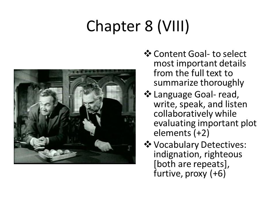 Chapter 8 (VIII)  Content Goal- to select most important details from the full text to summarize thoroughly  Language Goal- read, write, speak, and