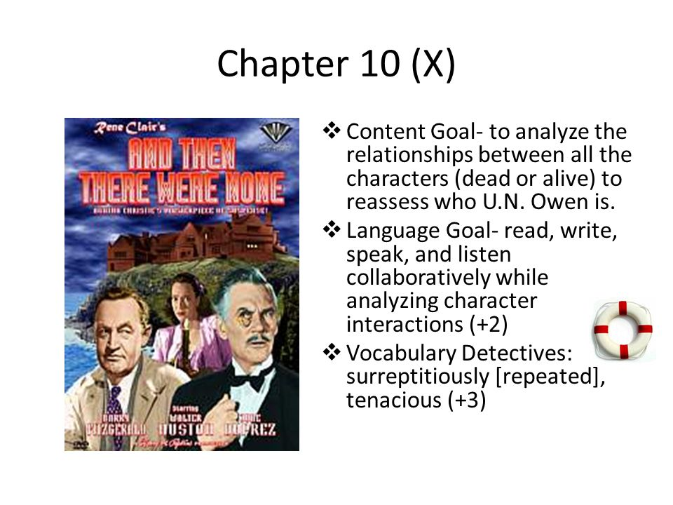 Chapter 10 (X)  Content Goal- to analyze the relationships between all the characters (dead or alive) to reassess who U.N. Owen is.  Language Goal-