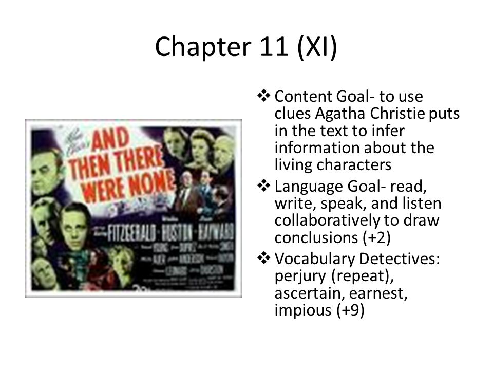 Chapter 11 (XI)  Content Goal- to use clues Agatha Christie puts in the text to infer information about the living characters  Language Goal- read,