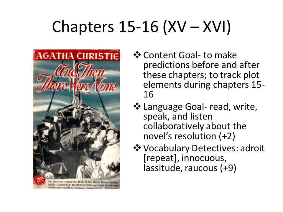 Chapters 15-16 (XV – XVI)  Content Goal- to make predictions before and after these chapters; to track plot elements during chapters 15- 16  Languag