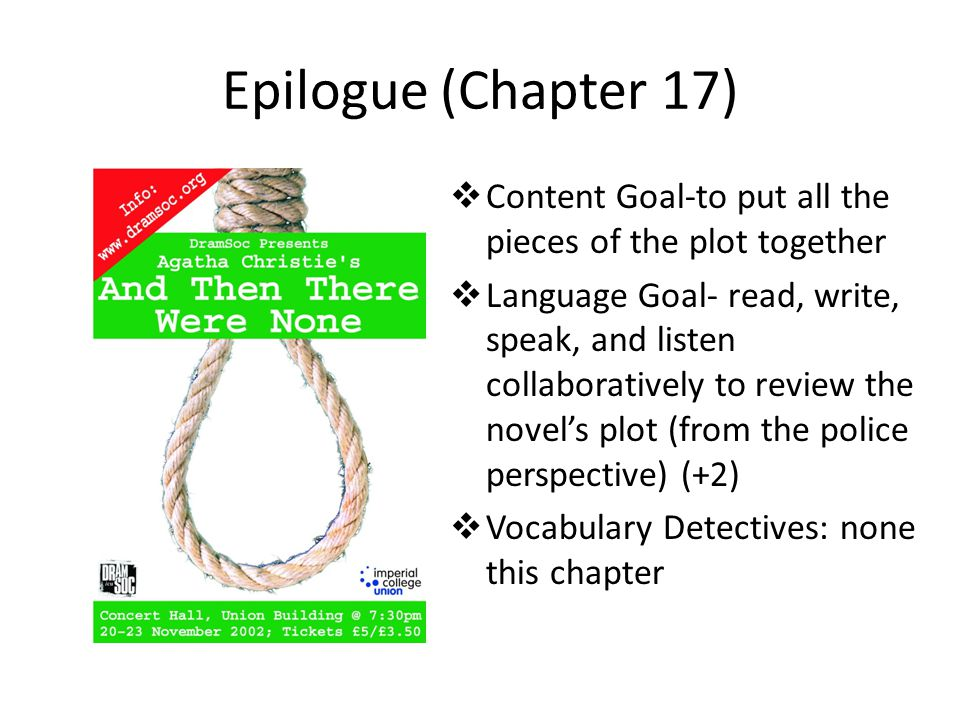 Epilogue (Chapter 17)  Content Goal-to put all the pieces of the plot together  Language Goal- read, write, speak, and listen collaboratively to rev