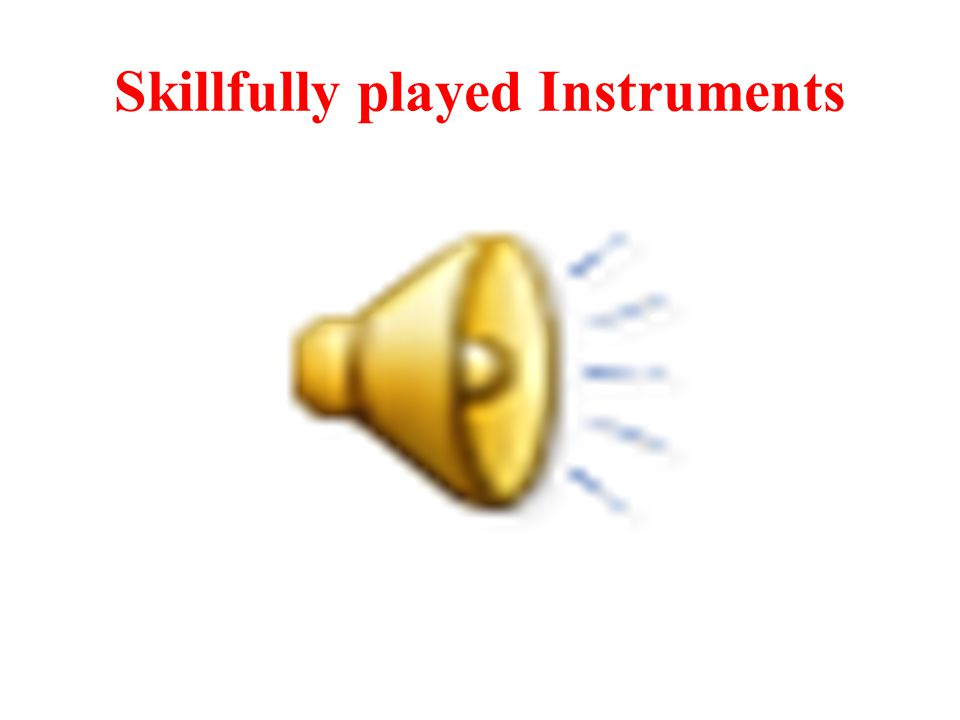 Skillfully played Instruments