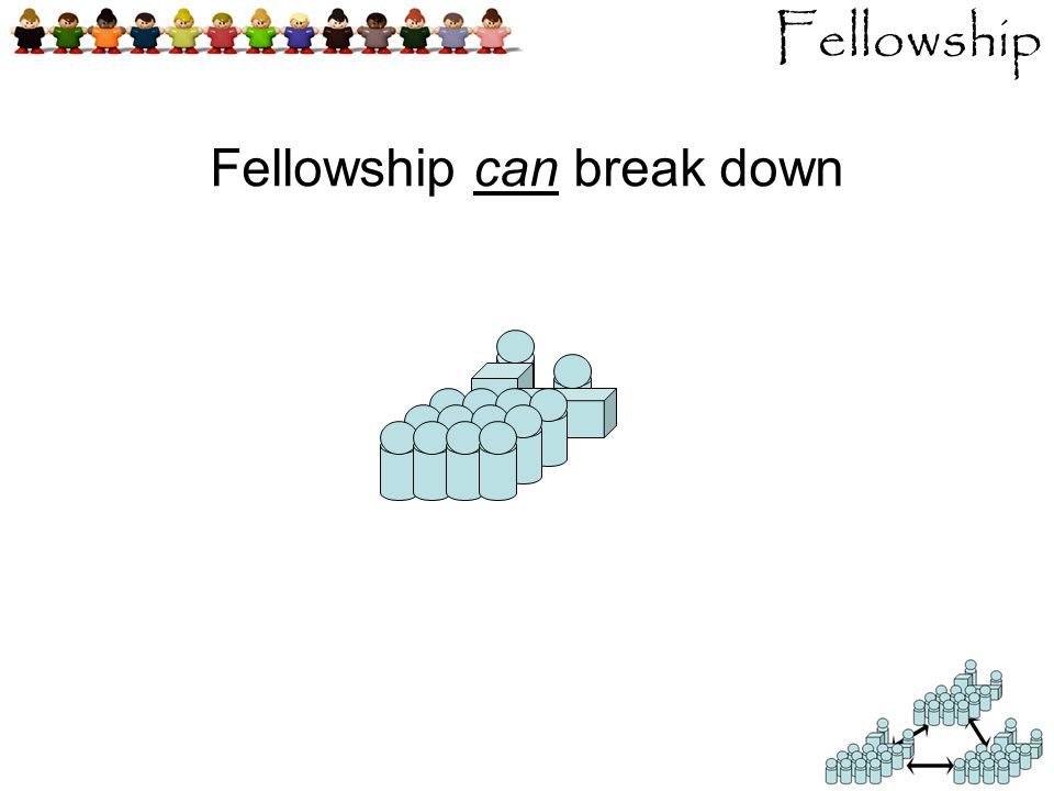 Fellowship Fellowship can break down