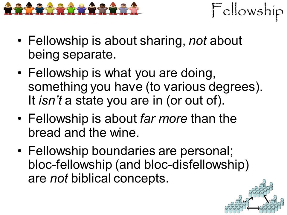 Fellowship is about sharing, not about being separate.