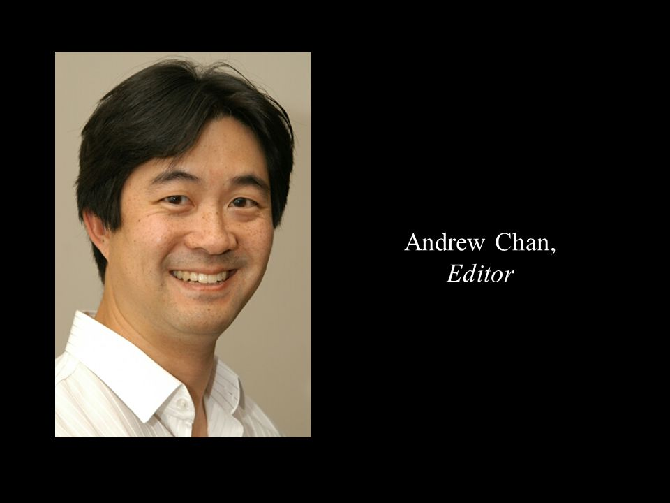 Andrew Chan, Editor