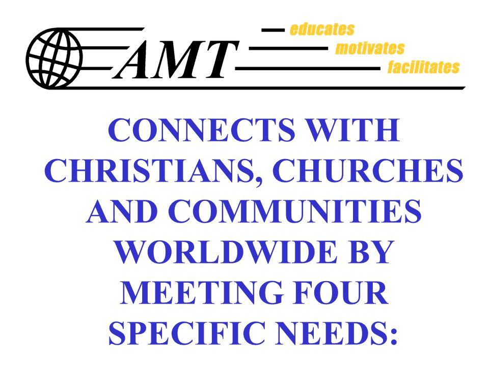 CONNECTS WITH CHRISTIANS, CHURCHES AND COMMUNITIES WORLDWIDE BY MEETING FOUR SPECIFIC NEEDS: