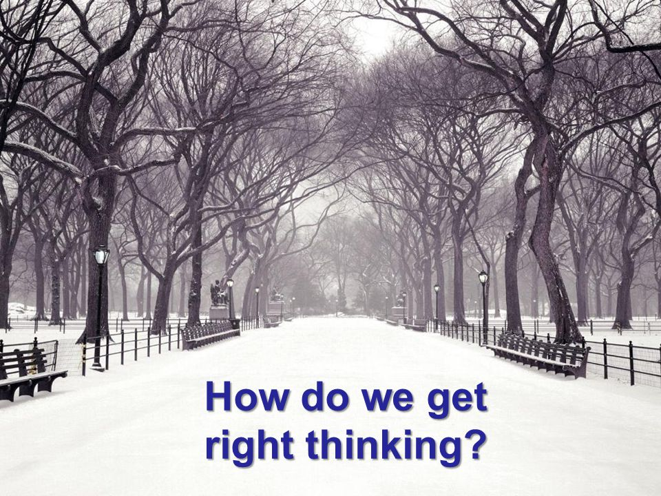 How do we get right thinking?