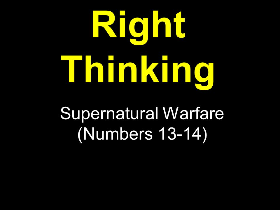 Right Thinking Supernatural Warfare (Numbers 13-14)
