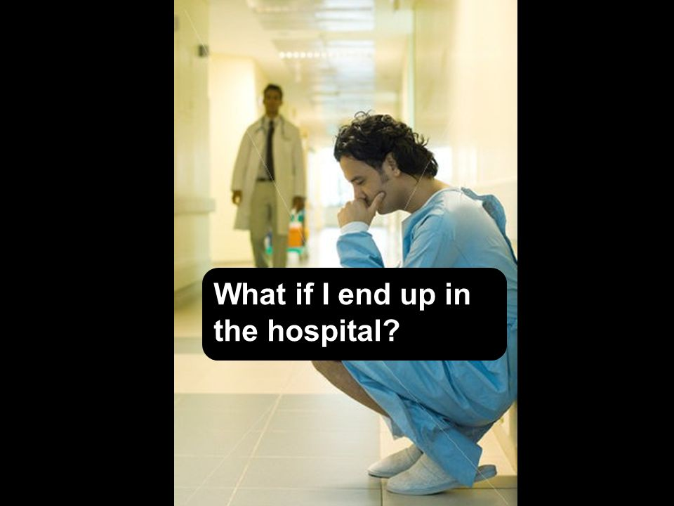 What if I end up in the hospital?