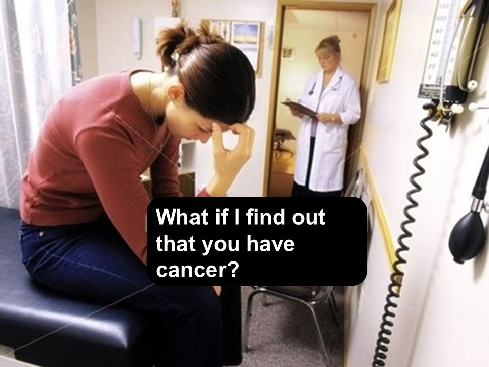 What if I find out that you have cancer?