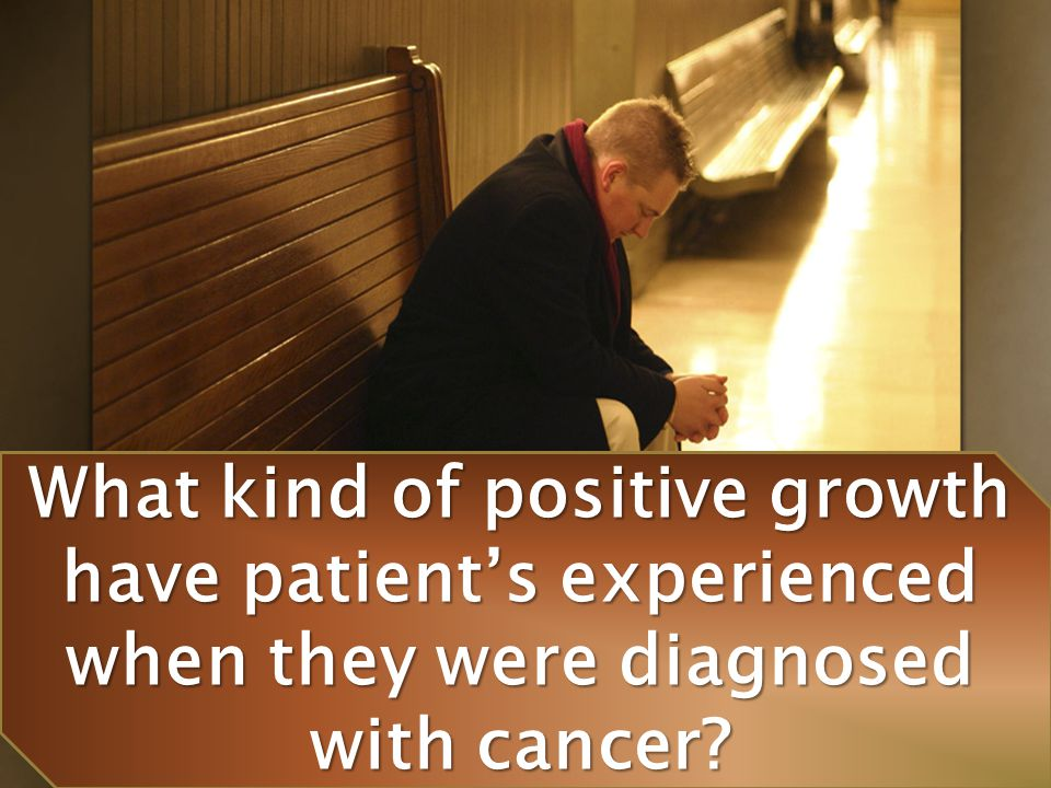 What kind of positive growth have patient's experienced when they were diagnosed with cancer?