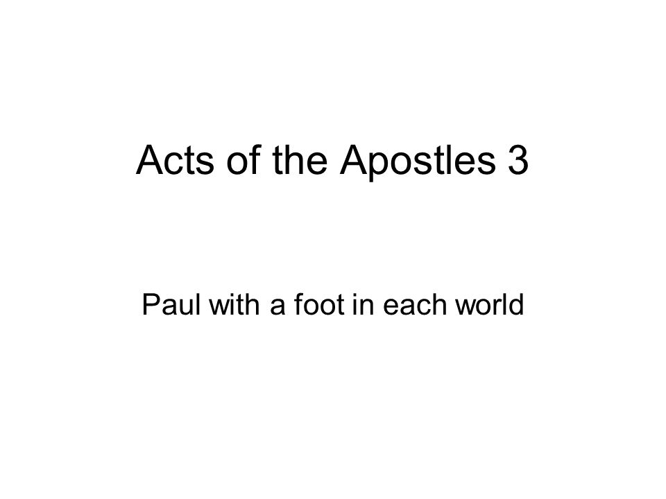 Acts of the Apostles 3 Paul with a foot in each world