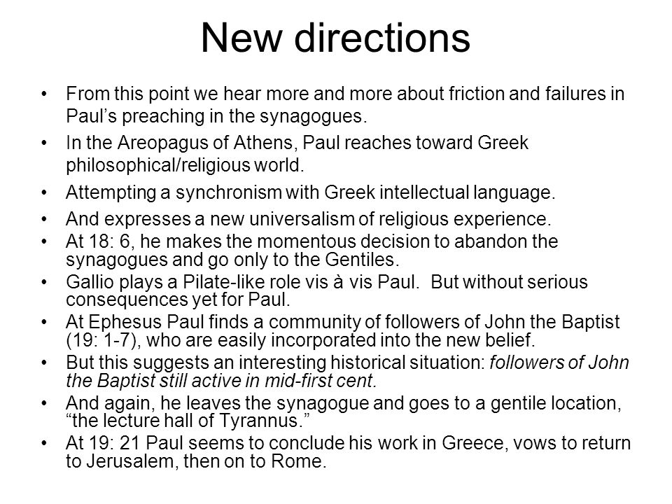 New directions From this point we hear more and more about friction and failures in Paul's preaching in the synagogues.