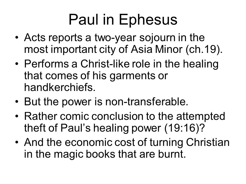 Paul in Ephesus Acts reports a two-year sojourn in the most important city of Asia Minor (ch.19).