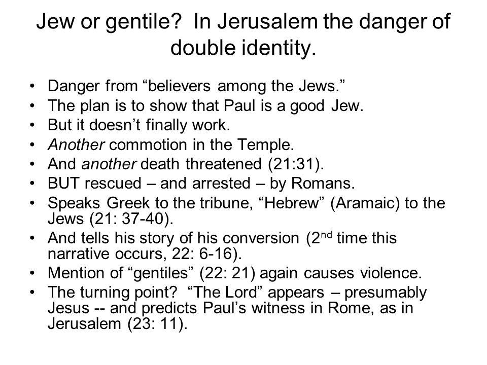 Jew or gentile. In Jerusalem the danger of double identity.
